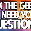 Send us your geeky questions for Episode #16!