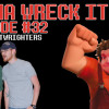 Episode 32 – Gonna Wreck It? featuring The KnightWrighters!