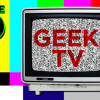 Episode 80: Geek TV