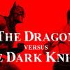 The Dragon versus The Dark Knight