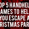 Top 5 Handheld Games To Help You Escape A Christmas Party