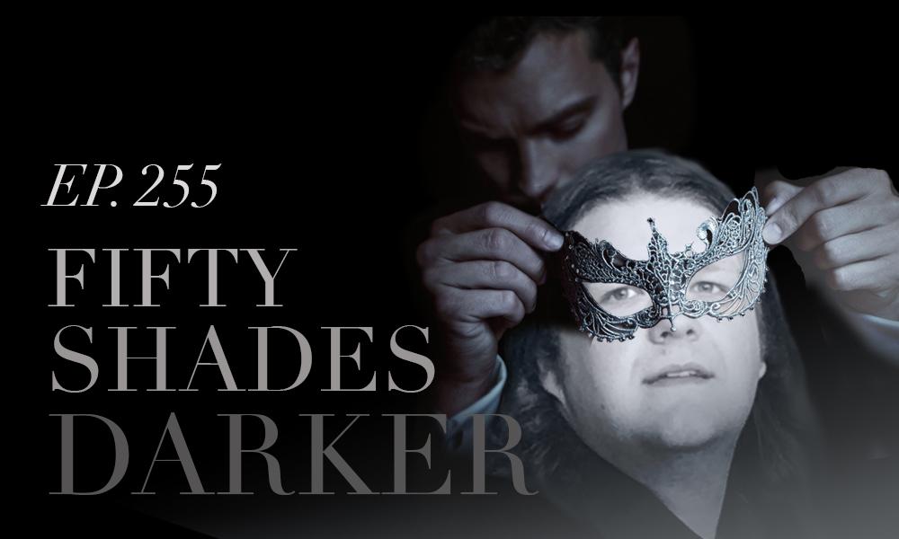 Episode 255  Fifty Shades Darker
